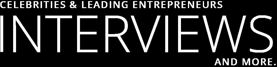 Celebrities & Leading Entrepreneurs Interviews